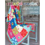 Colorful Crochet Afghans and Pillows: 19 Projects to Brighten Your Home by Salgarollo, Kristel, 9780811714631