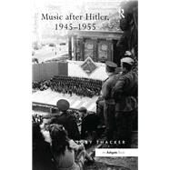 Music after Hitler, 1945û1955 by Thacker,Toby, 9781138274631