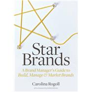 Star Brands: A Brand Manager's Guide to Build, Manage & Market Brands by Rogoll, Carolina, 9781621534631