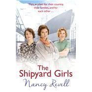The Shipyard Girls by Revell, Nancy, 9781784754631