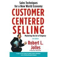 Customer Centered Selling : Sales Techniques for a New World Economy by Jolles, Rob, 9781439144633