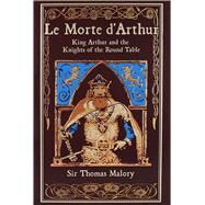 Le Morte d'Arthur King Arthur and the Knights of the Round Table by Malory, Thomas; Budin, Stephanie L., 9781626864634