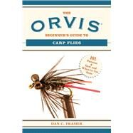 The Orvis Beginner's Guide to Carp Flies: 101 Patterns & How and When to Use Them by Frasier, Dan C., 9781629144634
