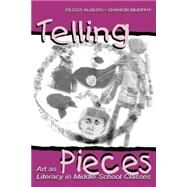 Telling Pieces: Art As Literacy in Middle School Classes by Albers, Peggy; Murphy, Sharon, 9780805834635