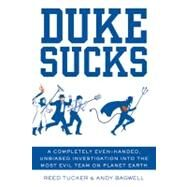 Duke Sucks A Completely Evenhanded, Unbiased Investigation into the Most Evil Team on Planet Earth by Tucker, Reed; Bagwell, Andy, 9781250004635