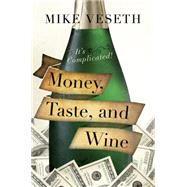 Money, Taste, and Wine: It's Complicated! by Veseth, Mike, 9781442234635