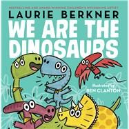 We Are the Dinosaurs by Berkner, Laurie; Clanton, Ben, 9781481464635