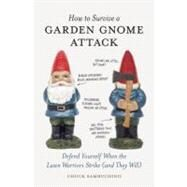 How to Survive a Garden Gnome Attack : Defend Yourself When the Lawn Warriors Strike (And They Will) by Sambuchino, Chuck, 9781580084635