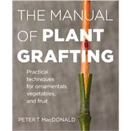 The Manual of Plant Grafting by Macdonald, Peter T., 9781604694635