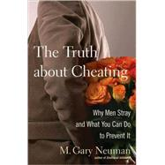 The Truth about Cheating Why Men Stray and What You Can Do to Prevent It by Neuman, M. Gary, 9780470114636