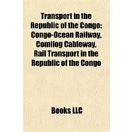Transport in the Republic of the Congo : Congo-Ocean Railway, Comilog Cableway, Rail Transport in the Republic of the Congo by , 9781157274636