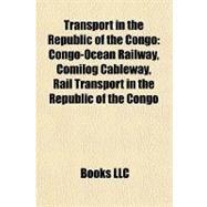 Transport in the Republic of the Congo : Congo-Ocean Railway, Comilog Cableway, Rail Transport in the Republic of the Congo by , 9781157274636