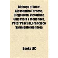 Bishops of Jaen: Alessandro Farnese, Diego Deza, Victoriano Guisasola Y Men'ndez, Peter Pascual, Francisco Sarmiento Mendoza, Sancho Dvila Toledo by , 9781158574636