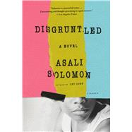 Disgruntled A Novel by Solomon, Asali, 9781250094636