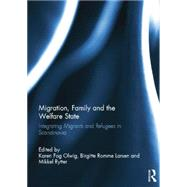 Migration, Family and the Welfare State: Integrating Migrants and Refugees in Scandinavia by Olwig; Karen Fog, 9780415754637