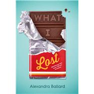 What I Lost by Ballard, Alexandra, 9780374304638