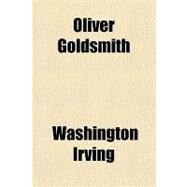 Oliver Goldsmith by Irving, Washington, 9781153674638