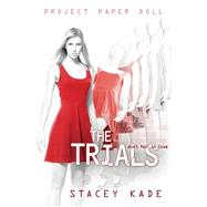 Project Paper Doll The Trials by Kade, Stacey, 9781423184638