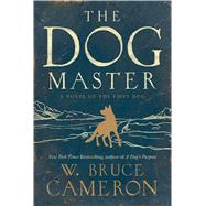 The Dog Master A Novel of the First Dog by Cameron, W. Bruce, 9780765374639