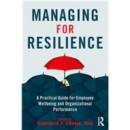 Managing for Resilience: A Practical Guide for Employee Wellbeing and Organizational Performance by Crane; Monique, 9781138124639