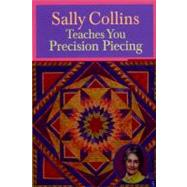 Sally Collins Teaches You Precision Piecing by Collins, Sally, 9781571204639
