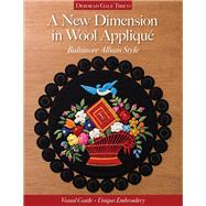 A New Dimension in Wool Appliqué, Baltimore Album Style by Tirico, Deborah Gale, 9781617454639