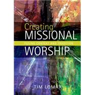 Creating Missional Worship by Lomax, Tim, 9780715144640