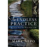 The Endless Practice Becoming Who You Were Born to Be by Nepo, Mark, 9781476774640