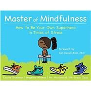 Master of Mindfulness by Grossman, Laurie; Alvarez, Angelina; Mr. Musumeci's 5th Grade Class; Kabat-Zinn, Jon, Ph.D., 9781626254640