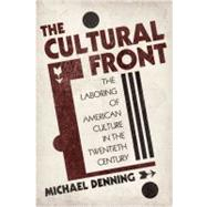 The Cultural Front: The Laboring of American Culture in the Twentieth Century by DENNING, MICHAEL, 9781844674640