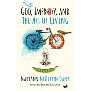 God, Improv, and the Art of Living by Dana, Maryann Mckibben; Isaacs, Susan E., 9780802874641