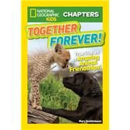 National Geographic Kids Chapters: Together Forever by Quattlebaum, Mary, 9781426324642