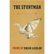 The Stuntman Poems by Laidlaw, Brian, 9781571314642