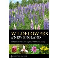 Wildflowers of New England by Elliman, Ted; New England Wildflower Society, 9781604694642