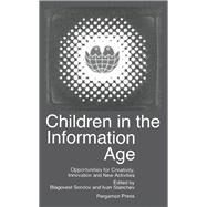 Children in the Information Age: Opportunities for Creativity, Innovation, and New Activities by Sendov, Academician Blagovest; Stanchev, Ivan, 9780080364643