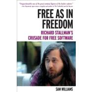Free As in Freedom: Richard Stallman and the Free: Richard Stallman's Crusade for Free Software at Biggerbooks.com