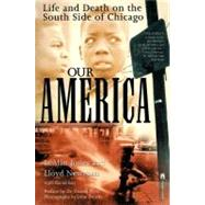 Our America : Life and Death on the South Side of Chicago by Jones, Lealan, 9780671004644