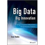 Big Data, Big Innovation Enabling Competitive Differentiation through Business Analytics by Stubbs, Evan, 9781118724644