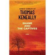 Shame and the Captives A Novel by Keneally, Thomas, 9781476734644