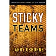 Sticky Teams : Keeping Your Leadership Team and Staff on the Same Page by Larry Osborne, 9780310324645