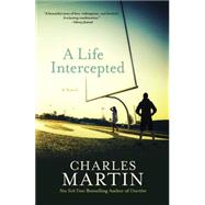 A Life Intercepted by Martin, Charles, 9781455554645