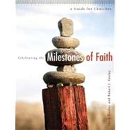 Celebrating the Milestones of Faith : A Guide for Churches by Keeley, Laura, 9781592554645