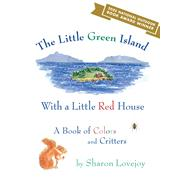 The Little Green Island With a Little Red House by Lovejoy, Sharon, 9781608934645