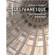 Sullivanesque : Urban Architecture and Ornamentation by Schmitt, Ronald E., 9780252074646
