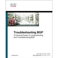 Troubleshooting BGP A Practical Guide to Understanding and Troubleshooting BGP by Jain, Vinit; Edgeworth, Brad, 9781587144646
