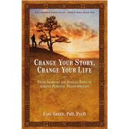 Change Your Story, Change Your Life Using Shamanic and Jungian Tools to Achieve Personal Transformation by Greer, Carl; Villoldo, Alberto, 9781844094646