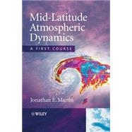 Mid-Latitude Atmospheric Dynamics : A First Course by Martin, Jonathan E., 9780470864647