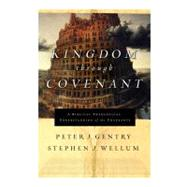 Kingdom Through Covenant : A Biblical Theological Understanding of the Covenants by Gentry, Peter John; Wellum, Stephen J., 9781433514647