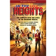 In the Heights : The Complete Book and Lyrics of the Broadway Musical by Hudes, Quiara Alegria; Miranda, Lin-manuel (CRT), 9781476874647