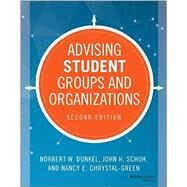 Advising Student Groups and Organizations by Dunkel, Norbert W.; Schuh, John H.; Chrystal-green, Nancy E., 9781118784648